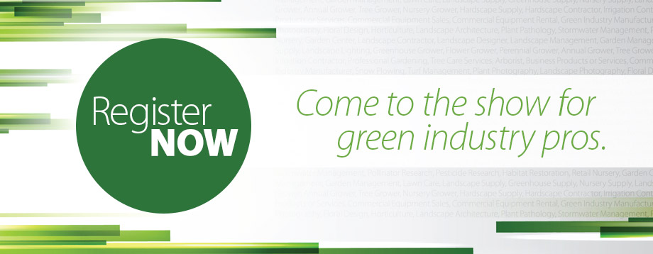 Register now for the show for green industry pros.